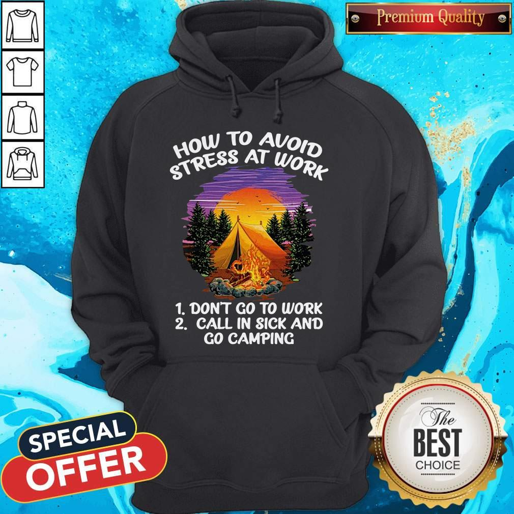How To Avoid Stress At Work Don't Go To Work Call In Sick And Go Camping Hoodie