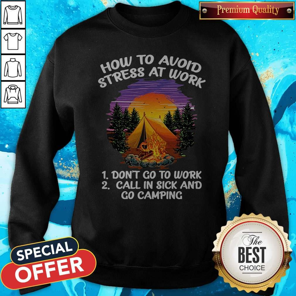 How To Avoid Stress At Work Don't Go To Work Call In Sick And Go Camping Sweatshirt