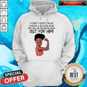 I Can't Keep Calm I Have A Black Son Hoodie