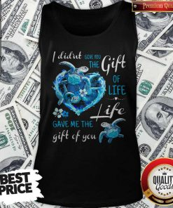I Didn't Give You The Gift Of Life Turtle Blue Tank Top