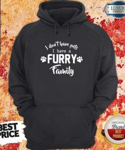 I Don't Have Pets I Have A Furry Family Hoodie