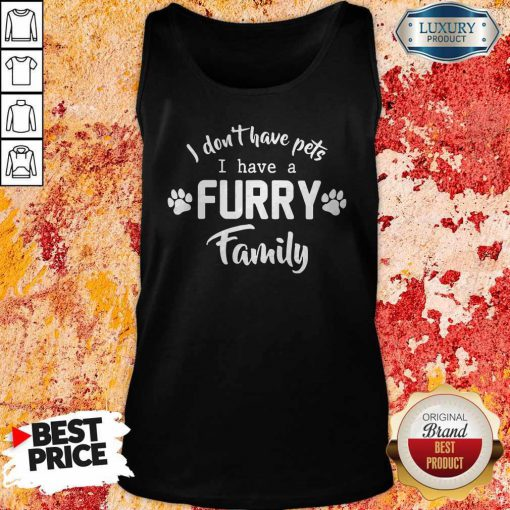 I Don't Have Pets I Have A Furry Family Tank Top