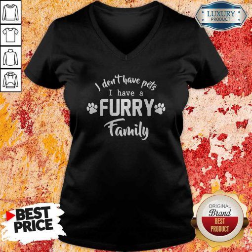 I Don't Have Pets I Have A Furry Family V-neck