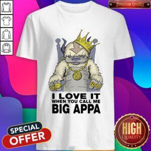 I Love It When You Cal Me Big Appa Shirt