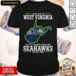 I May Live In West Virginia But I'll Always Have The Seahawks In My DNA Shirt