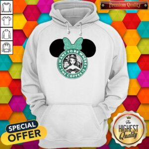 I Want To Be Where The Coffee Is Mickey Mouse Starbucks Hoodie