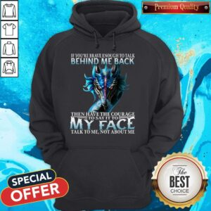 If You're Brave Enough To Talk Behind My Back Then Have The Courage Hoodie