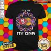 It's In My DNA San Francisco 49Ers And Los Angeles Lakers Shirt