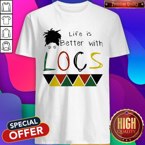 Life Is Better With Locs Black Lives Matter Shirt