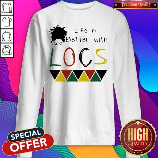 Life Is Better With Locs Black Lives Matter Sweatshirt
