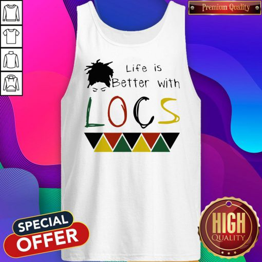 Life Is Better With Locs Black Lives Matter Tank Top