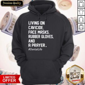 Living On Cavicide Face Masks Rubber Gloves And A Prayer Dentallife Hoodie