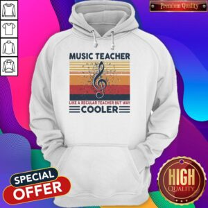 Music Teacher Like Regular Teacher But Way Cooler Hoodie
