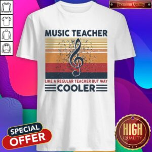 Music Teacher Like Regular Teacher But Way Cooler Shirt