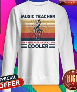 Music Teacher Like Regular Teacher But Way Cooler Sweatshirt
