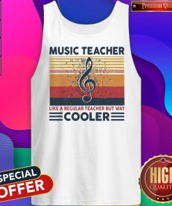 Music Teacher Like Regular Teacher But Way Cooler Tank Top