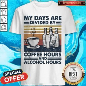 My Days Are Divided By Coffee Hours And Alcohol Hours Shirt