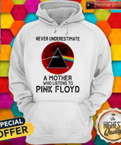 Never Underestimate A Mother Her Who Listens To Pink Floyd Hoodie