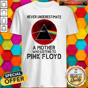 Never Underestimate A Mother Her Who Listens To Pink Floyd Shirt