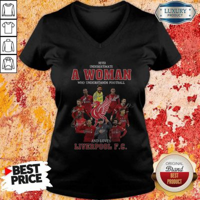 Never Underestimate A Woman Who Understands Football And Loves Liverpool Fc Signatures V-neck