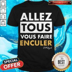 Official Allez Tous Vous Faire Enculer J-M Bigand Shirt