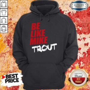 Official Be Like Mike Trout Unisex Hoodie