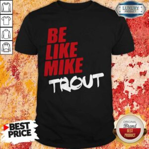 Official Be Like Mike Trout Unisex Shirt