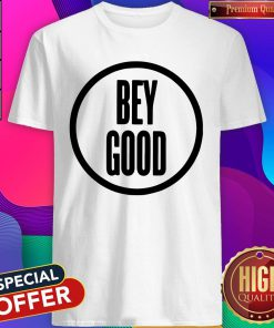 Official Bey Good Shirt