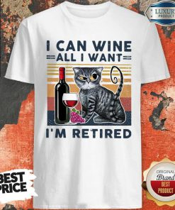 Official Cat I Can Wine All I Retired Shirt