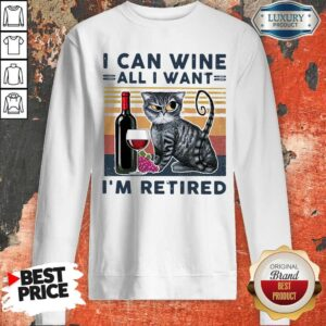 Official Cat I Can Wine All I Retired Sweatshirt