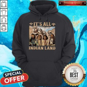 Official It Is All Indian Land Hoodie