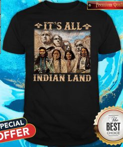 Official It Is All Indian Land Shirt