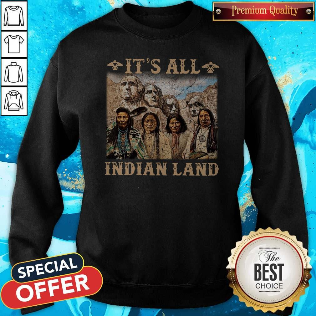 Official It Is All Indian Land Sweatshirt