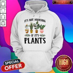 Official It's Not Hoarding If It's Plants Hoodie