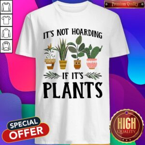 Official It's Not Hoarding If It's Plants Shirt