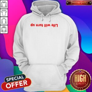 Official Life Will Turn Up Hoodie