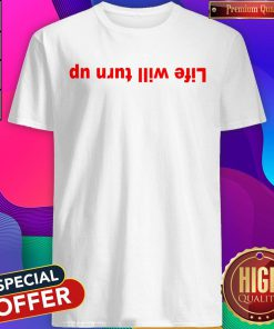 Official Life Will Turn Up Shirt