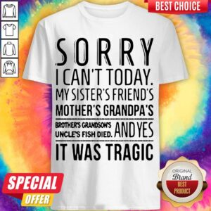 Official Sorry I Can't Today Shirt