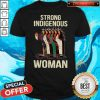 Official Strong Indigenous Woman Shirt
