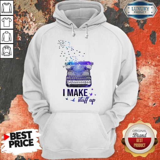 Official Writer I Make Stuff Up Hoodie