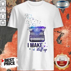 Official Writer I Make Stuff Up Shirt