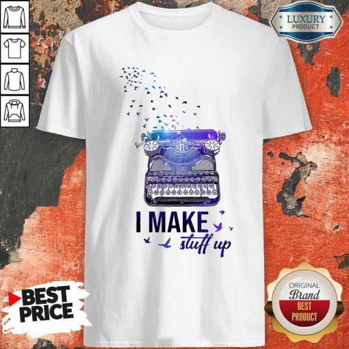 Official Writer I Make Stuff Up Shirt