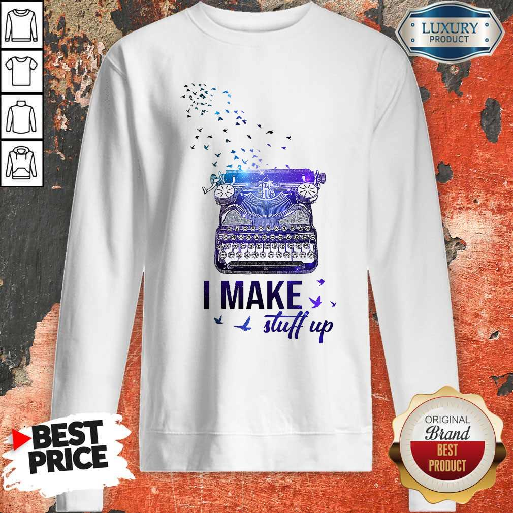 Official Writer I Make Stuff Up Sweatshirt