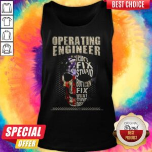 Operating Engineer I Cant Fix Stupid But I Can Fix What Stupid Does Tank Top