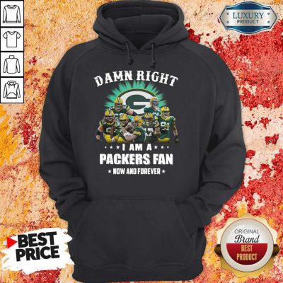 Sprint Football Damn Right I Am A Packers Fan Now And Forever Hoodie