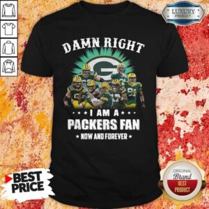 Sprint Football Damn Right I Am A Packers Fan Now And Forever Shirt