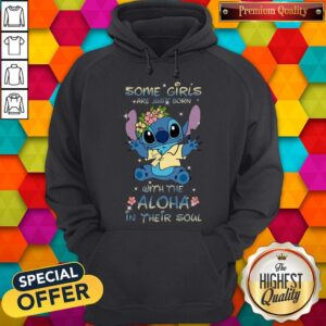Stitch Some Girls Are Just Born With The Aloha In Their Soul Hoodie