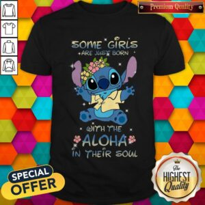 Stitch Some Girls Are Just Born With The Aloha In Their Soul Shirt