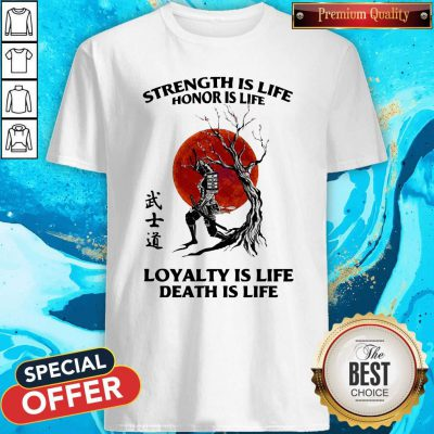 Strength Is Life Honor Is Life Loyalty Is Life Death Is Life Shirt