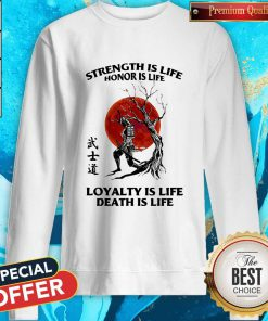 Strength Is Life Honor Is Life Loyalty Is Life Death Is Life Sweatshirt